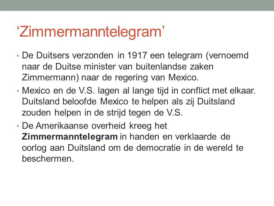 'Zimmermanntelegram' De Duitsers verzonden in 1917 een telegram (vernoemd naar de Duitse minister van buitenlandse zaken Zimmermann) naar de regering van Mexico.