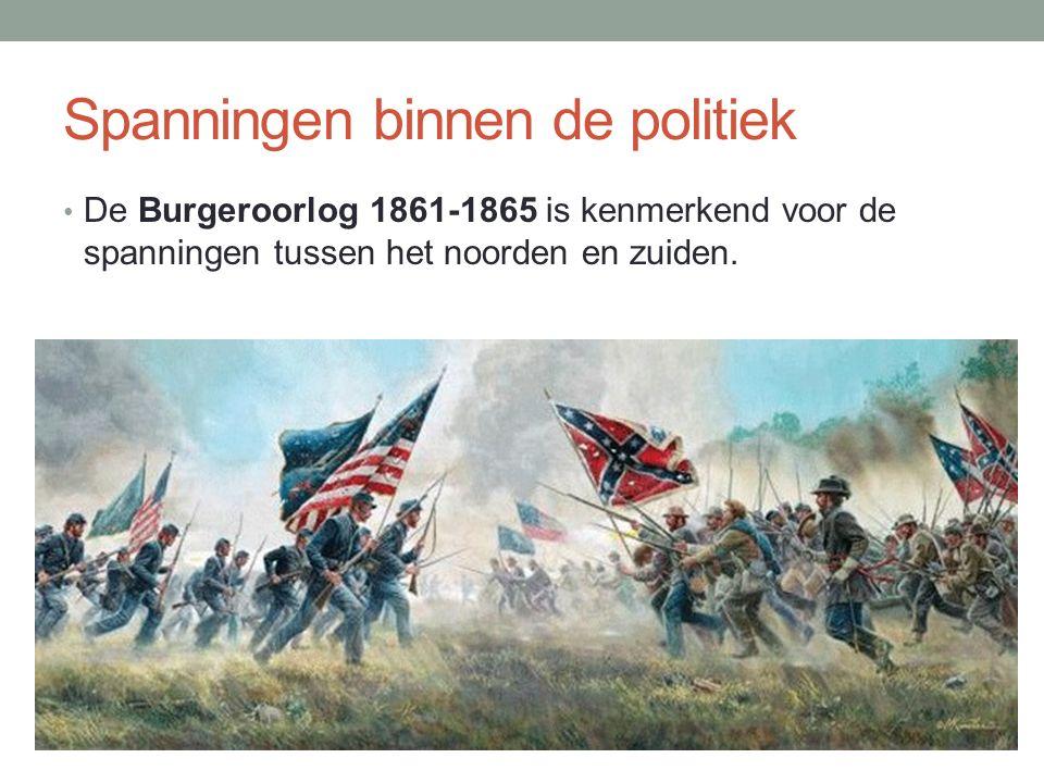 Spanningen binnen de politiek De Burgeroorlog 1861-1865 is kenmerkend voor de spanningen tussen het noorden en zuiden.