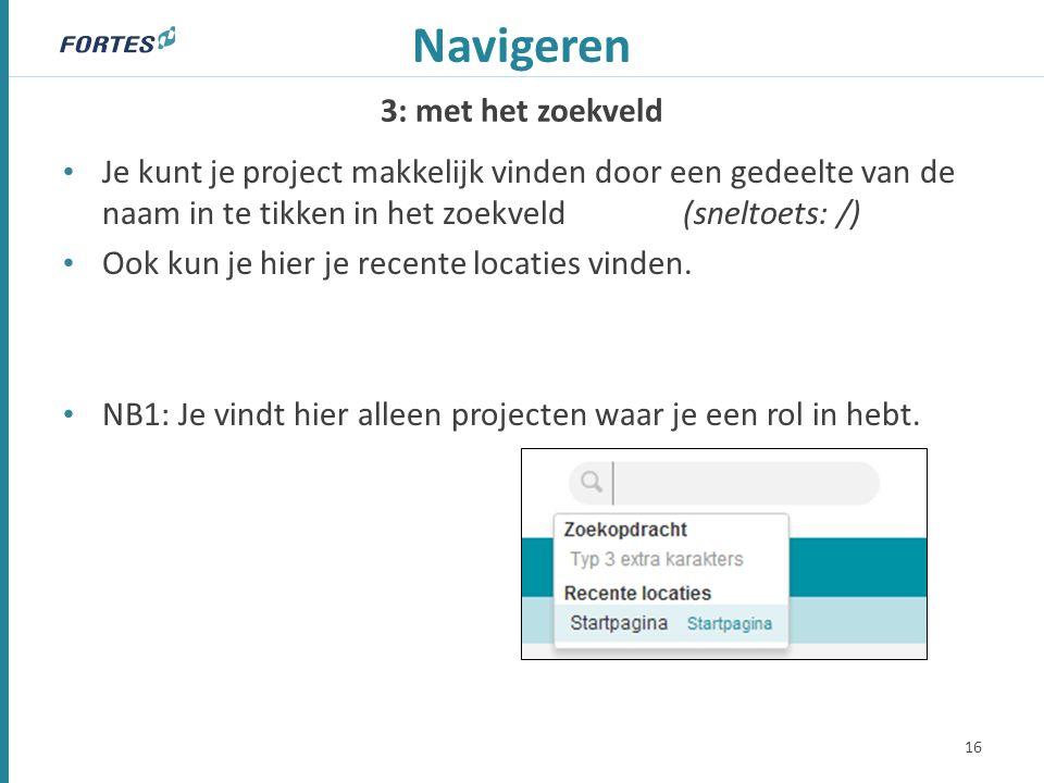 3: met het zoekveld Navigeren Je kunt je project makkelijk vinden door een gedeelte van de naam in te tikken in het zoekveld (sneltoets: /) Ook kun je