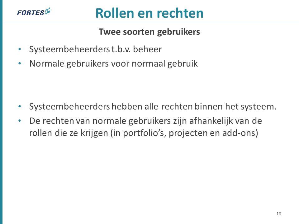 Twee soorten gebruikers Rollen en rechten Systeembeheerders t.b.v.