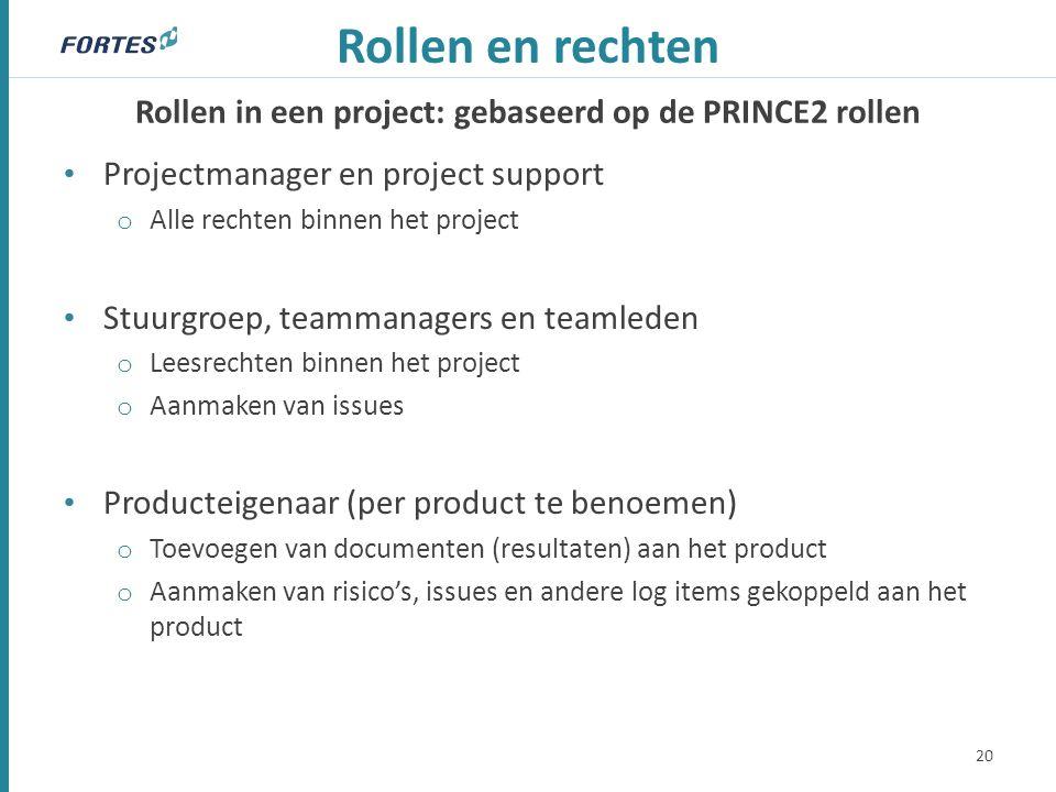 Rollen in een project: gebaseerd op de PRINCE2 rollen Rollen en rechten Projectmanager en project support o Alle rechten binnen het project Stuurgroep
