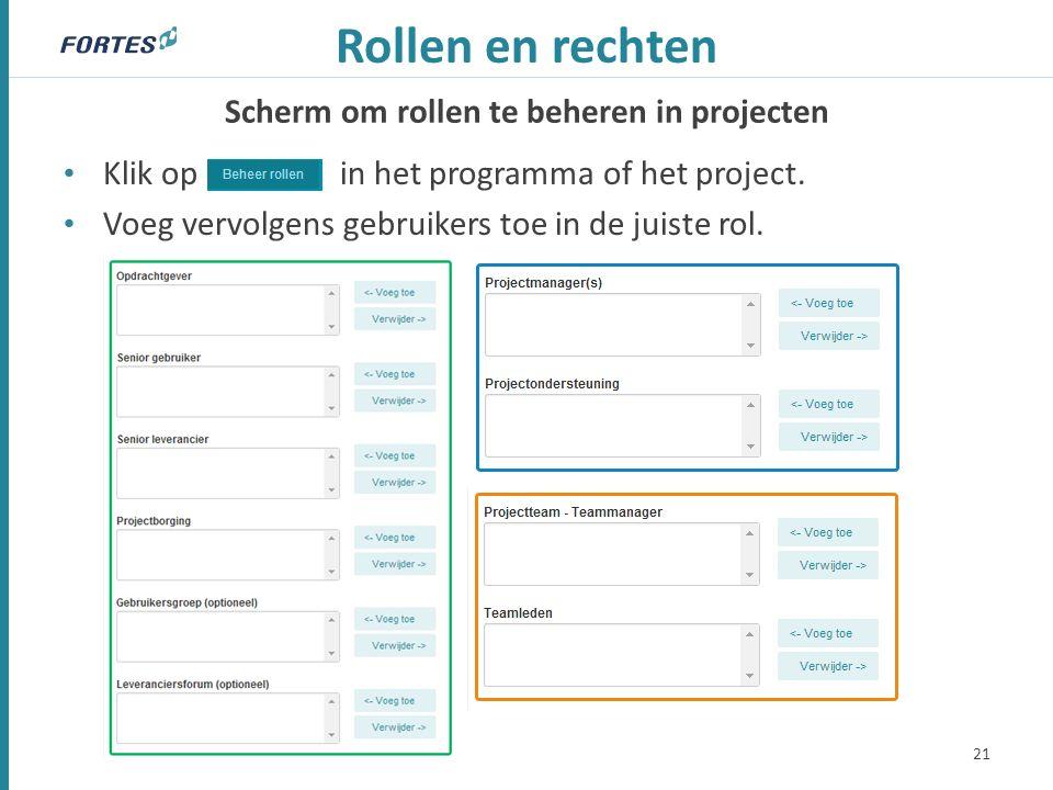 Scherm om rollen te beheren in projecten Rollen en rechten Klik op in het programma of het project. Voeg vervolgens gebruikers toe in de juiste rol. 2
