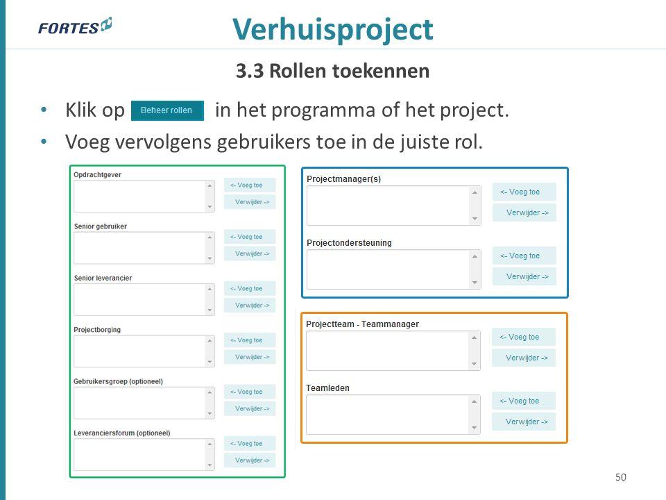3.3 Rollen toekennen Verhuisproject Klik op in het programma of het project. Voeg vervolgens gebruikers toe in de juiste rol. 50