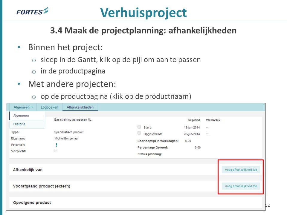 3.4 Maak de projectplanning: afhankelijkheden Verhuisproject Binnen het project: o sleep in de Gantt, klik op de pijl om aan te passen o in de productpagina Met andere projecten: o op de productpagina (klik op de productnaam) 52