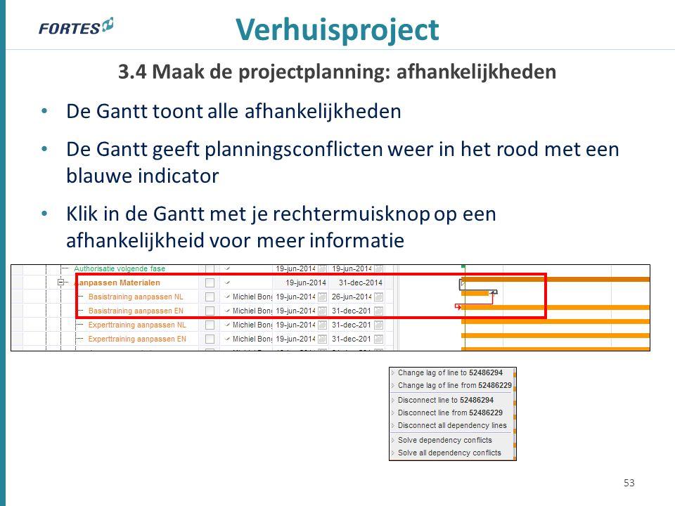 3.4 Maak de projectplanning: afhankelijkheden Verhuisproject De Gantt toont alle afhankelijkheden De Gantt geeft planningsconflicten weer in het rood met een blauwe indicator Klik in de Gantt met je rechtermuisknop op een afhankelijkheid voor meer informatie 53