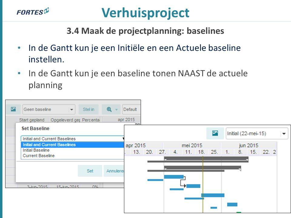 3.4 Maak de projectplanning: baselines Verhuisproject In de Gantt kun je een Initiële en een Actuele baseline instellen. In de Gantt kun je een baseli