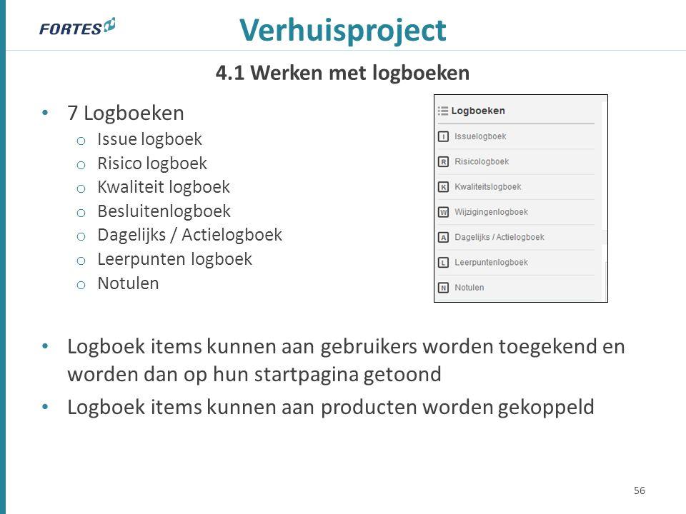 4.1 Werken met logboeken Verhuisproject 7 Logboeken o Issue logboek o Risico logboek o Kwaliteit logboek o Besluitenlogboek o Dagelijks / Actielogboek