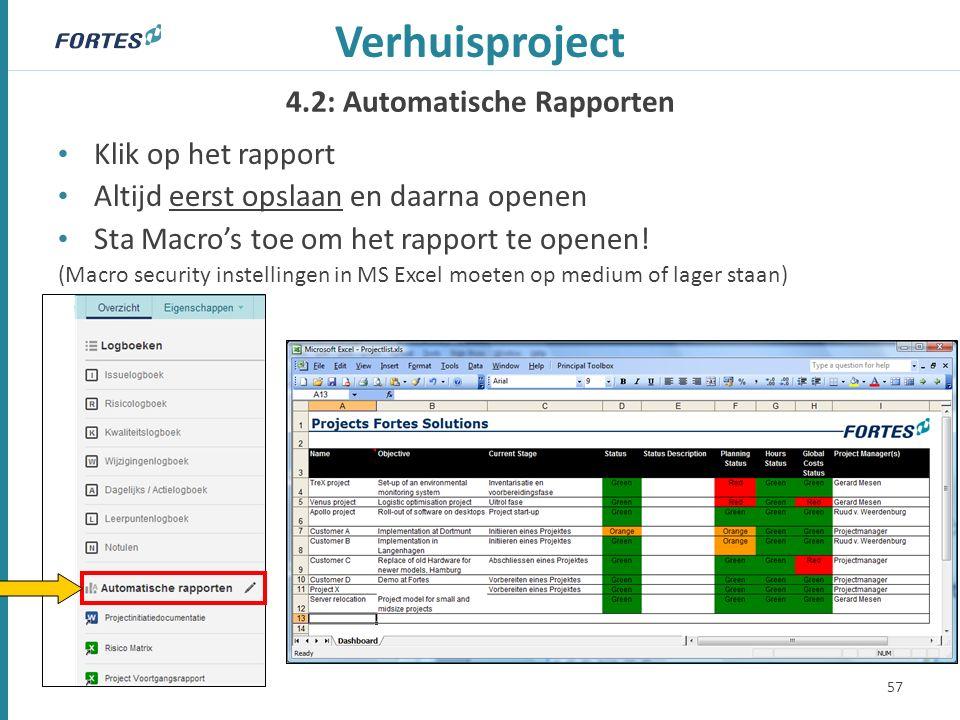 4.2: Automatische Rapporten Verhuisproject Klik op het rapport Altijd eerst opslaan en daarna openen Sta Macro's toe om het rapport te openen! (Macro