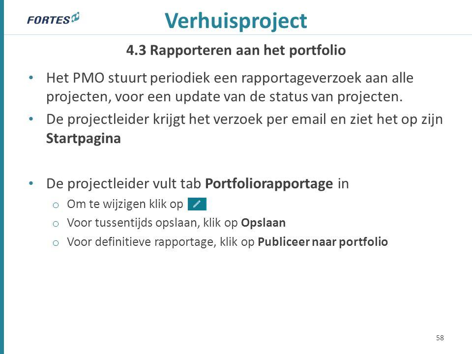 4.3 Rapporteren aan het portfolio Verhuisproject 58 Het PMO stuurt periodiek een rapportageverzoek aan alle projecten, voor een update van de status v