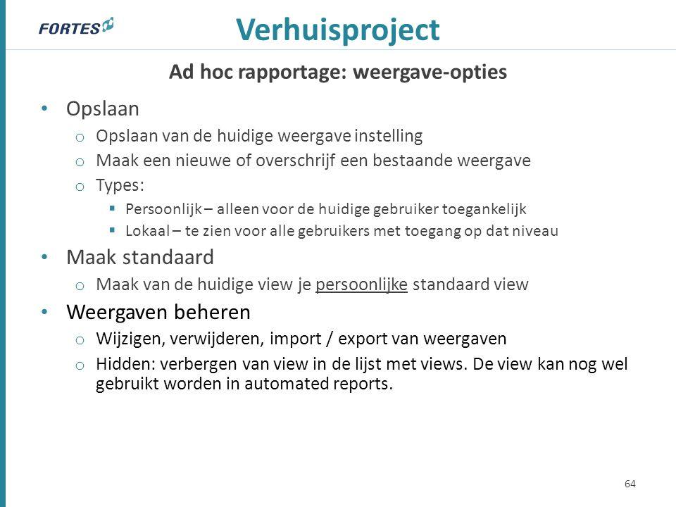 Ad hoc rapportage: weergave-opties Verhuisproject Opslaan o Opslaan van de huidige weergave instelling o Maak een nieuwe of overschrijf een bestaande