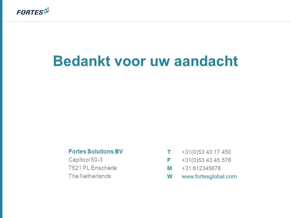Bedankt voor uw aandacht Fortes Solutions BV Capitool 50-3 7521 PL Enschede The Netherlands