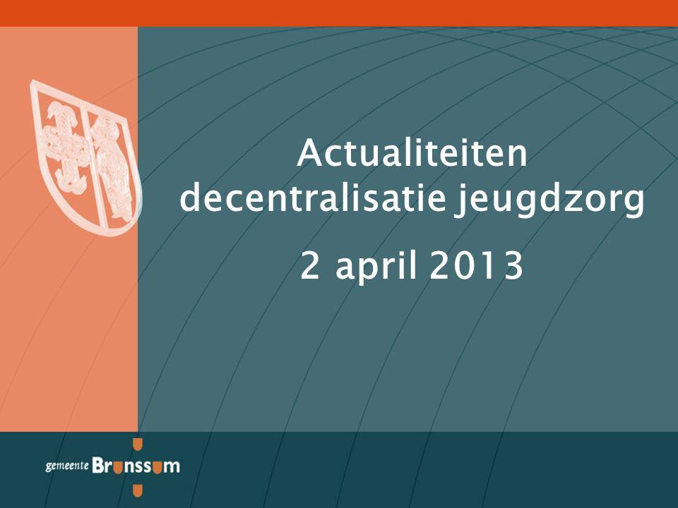 Actualiteiten decentralisatie jeugdzorg 2 april 2013