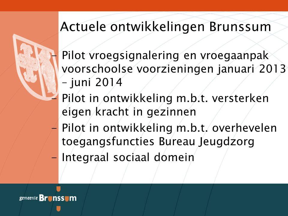 Actuele ontwikkelingen Brunssum -Pilot vroegsignalering en vroegaanpak voorschoolse voorzieningen januari 2013 – juni 2014 -Pilot in ontwikkeling m.b.t.