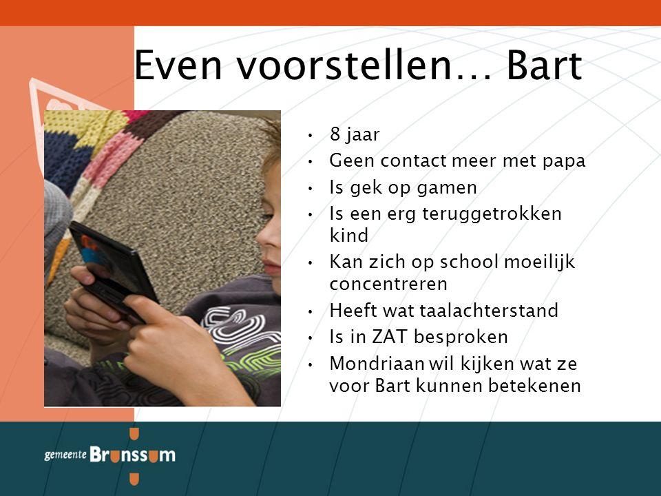 Even voorstellen… Bart 8 jaar Geen contact meer met papa Is gek op gamen Is een erg teruggetrokken kind Kan zich op school moeilijk concentreren Heeft wat taalachterstand Is in ZAT besproken Mondriaan wil kijken wat ze voor Bart kunnen betekenen