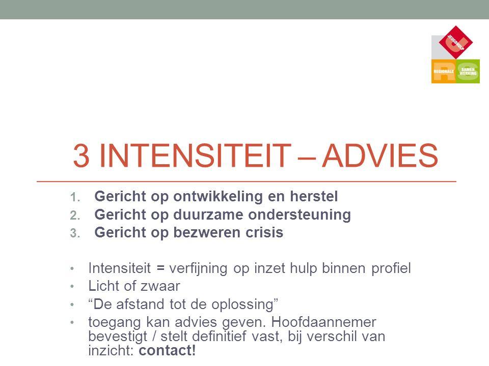 3 INTENSITEIT – ADVIES 1. Gericht op ontwikkeling en herstel 2.