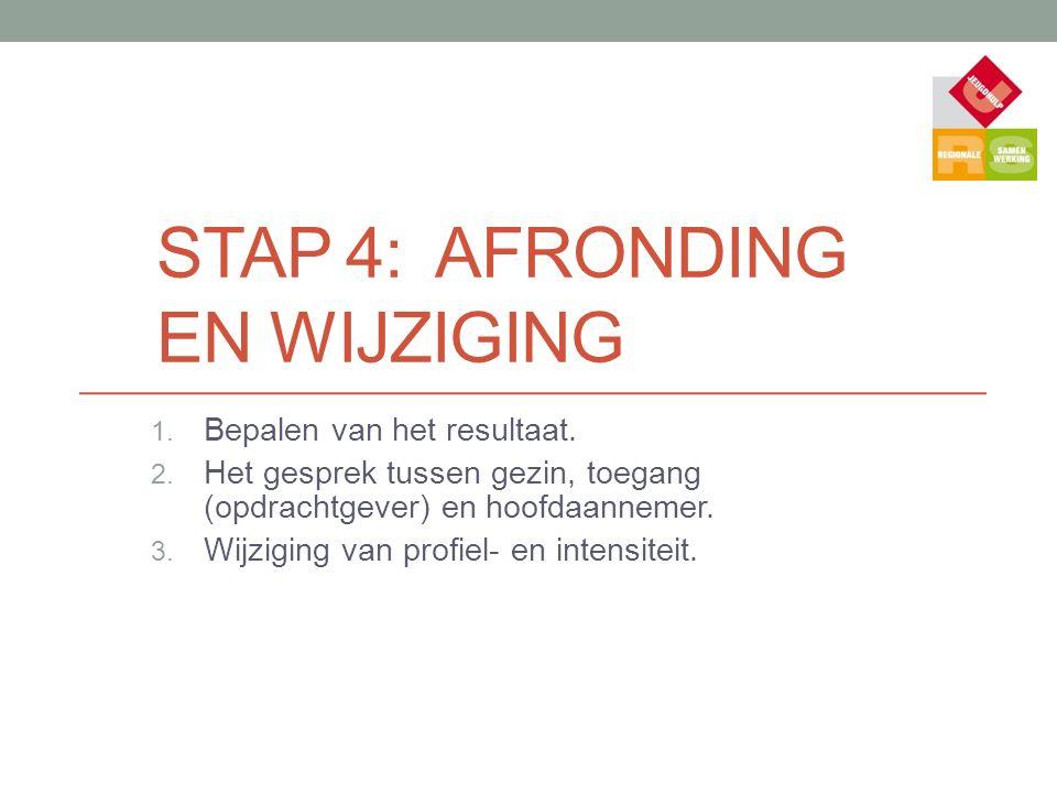 STAP 4: AFRONDING EN WIJZIGING 1. Bepalen van het resultaat. 2. Het gesprek tussen gezin, toegang (opdrachtgever) en hoofdaannemer. 3. Wijziging van p