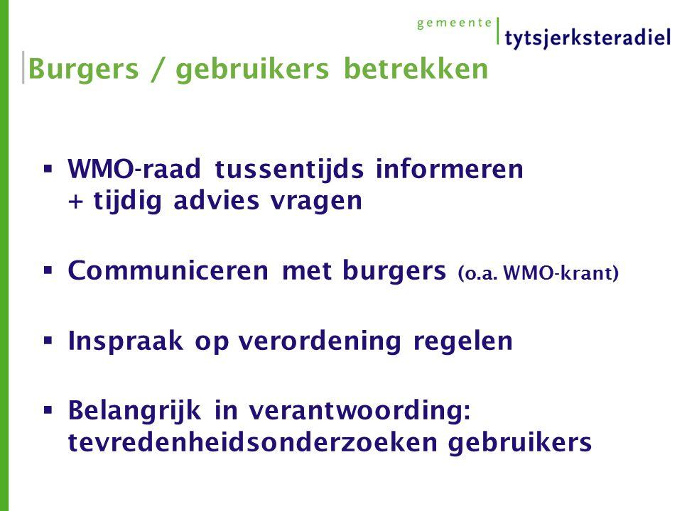 Burgers / gebruikers betrekken  WMO-raad tussentijds informeren + tijdig advies vragen  Communiceren met burgers (o.a.