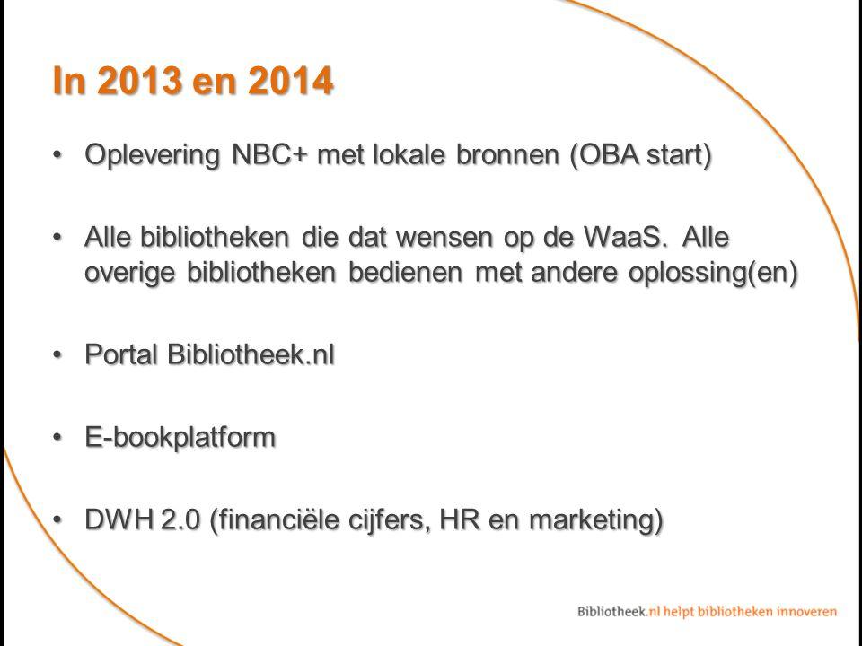In 2013 en 2014 Oplevering NBC+ met lokale bronnen (OBA start)Oplevering NBC+ met lokale bronnen (OBA start) Alle bibliotheken die dat wensen op de WaaS.