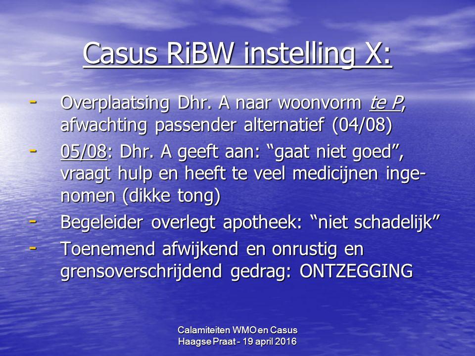 Calamiteiten WMO en Casus Haagse Praat - 19 april 2016 Casus RiBW instelling X: - Overplaatsing Dhr.