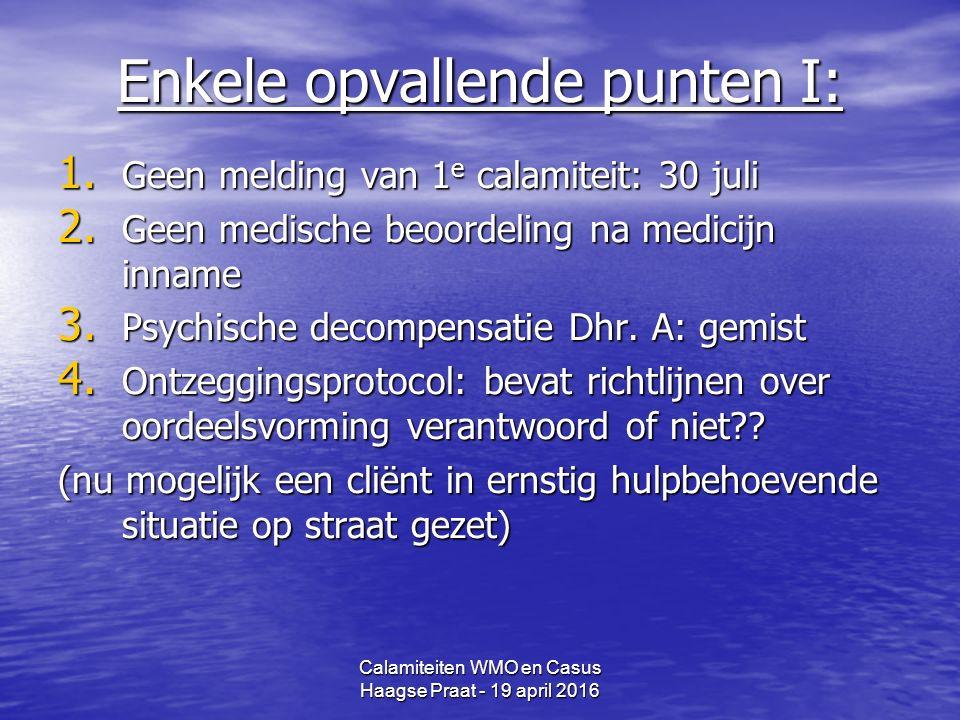 Calamiteiten WMO en Casus Haagse Praat - 19 april 2016 Enkele opvallende punten I: 1.