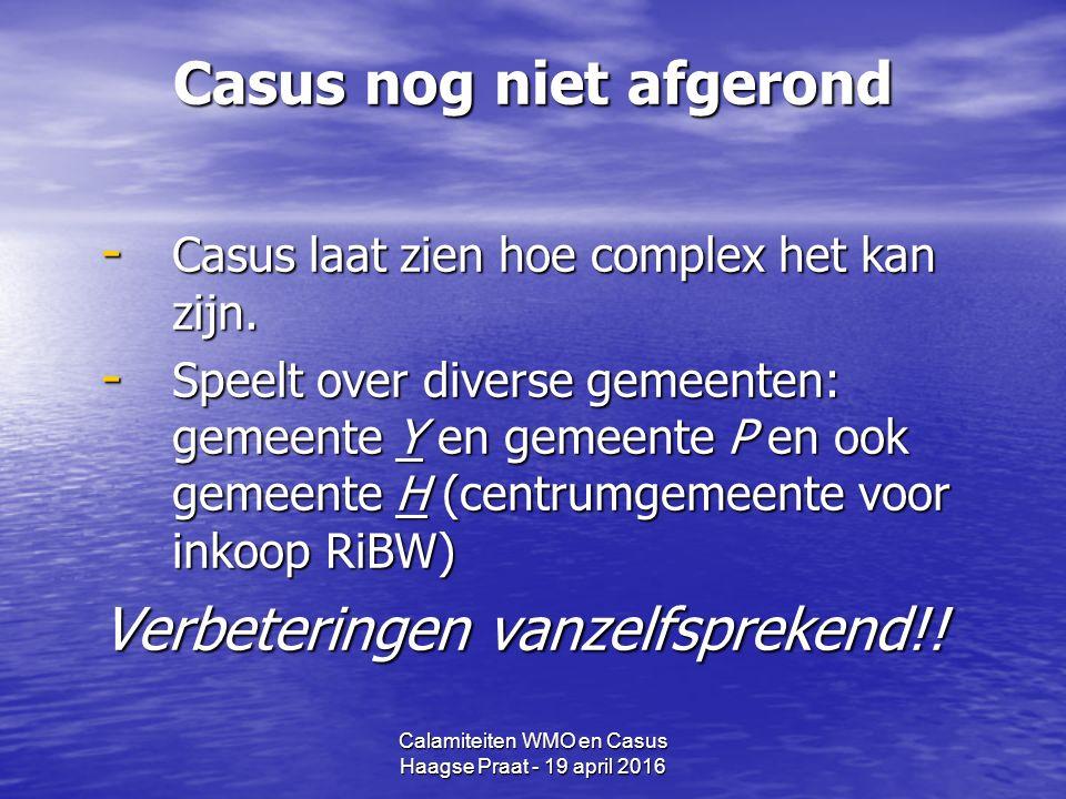 Calamiteiten WMO en Casus Haagse Praat - 19 april 2016 Casus nog niet afgerond - Casus laat zien hoe complex het kan zijn.