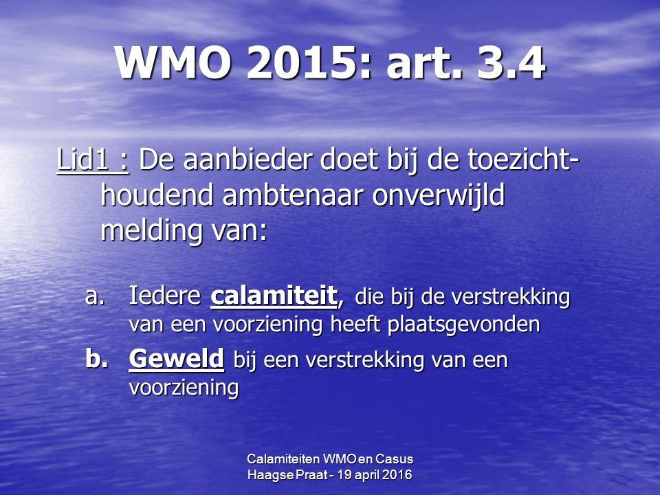 Calamiteiten WMO en Casus Haagse Praat - 19 april 2016 WMO 2015: art.