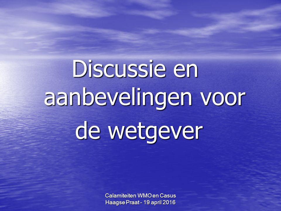 Calamiteiten WMO en Casus Haagse Praat - 19 april 2016 Discussie en aanbevelingen voor de wetgever de wetgever