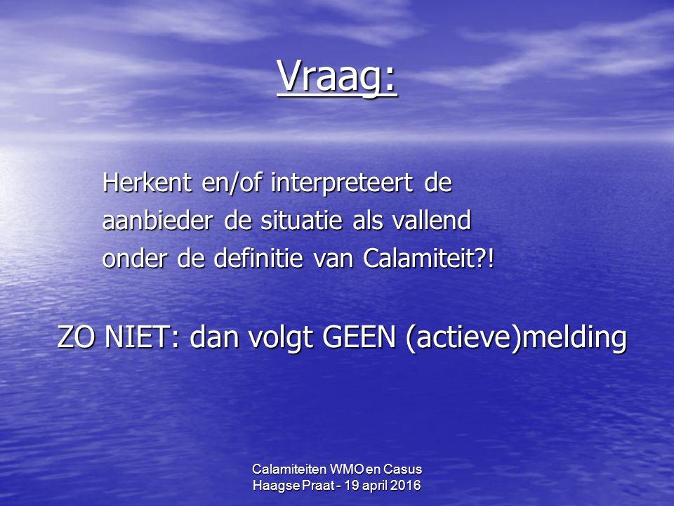 Vraag: Herkent en/of interpreteert de aanbieder de situatie als vallend onder de definitie van Calamiteit .