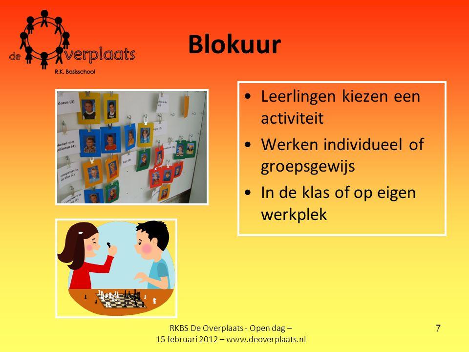 7 Blokuur Leerlingen kiezen een activiteit Werken individueel of groepsgewijs In de klas of op eigen werkplek RKBS De Overplaats - Open dag – 15 februari 2012 – www.deoverplaats.nl