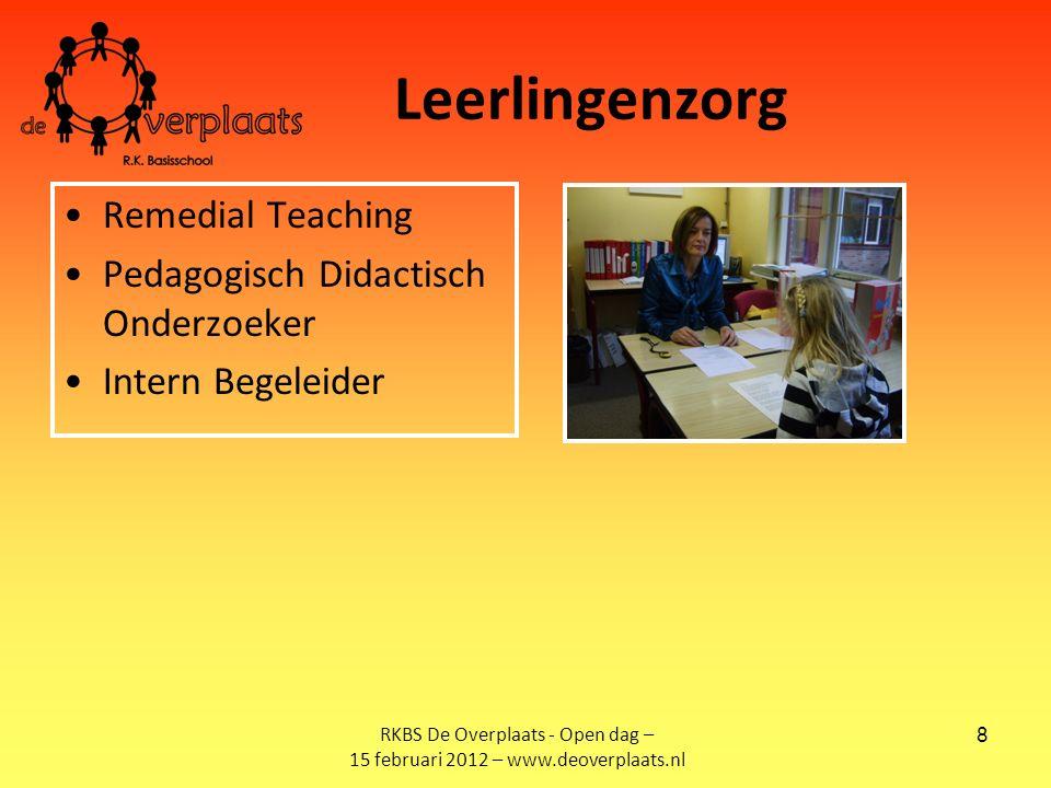 8 Leerlingenzorg Remedial Teaching Pedagogisch Didactisch Onderzoeker Intern Begeleider RKBS De Overplaats - Open dag – 15 februari 2012 – www.deoverplaats.nl