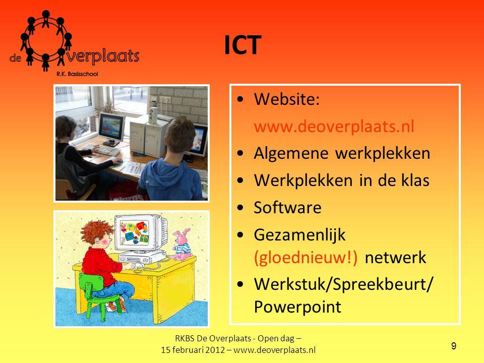 9 ICT Website: www.deoverplaats.nl Algemene werkplekken Werkplekken in de klas Software Gezamenlijk (gloednieuw!) netwerk Werkstuk/Spreekbeurt/ Powerpoint RKBS De Overplaats - Open dag – 15 februari 2012 – www.deoverplaats.nl