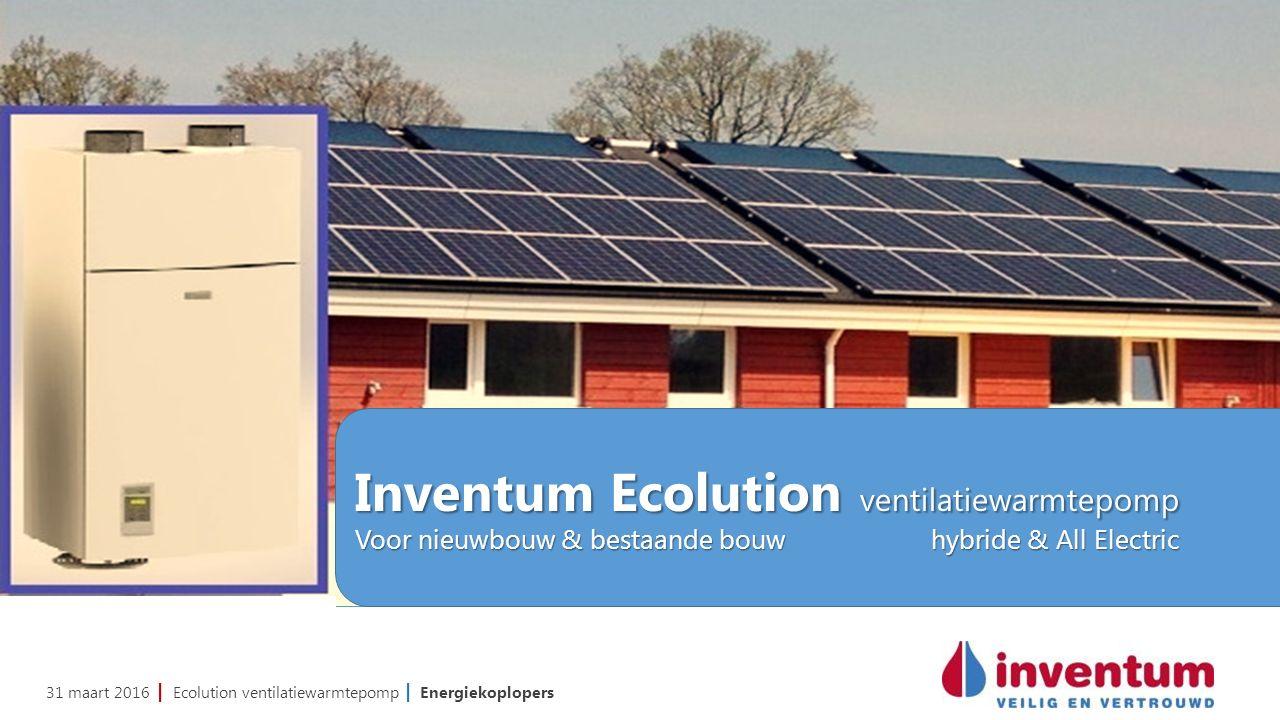 31 maart 2016 | Ecolution ventilatiewarmtepomp | Energiekoplopers Inventum Ecolution ventilatiewarmtepomp Voor nieuwbouw & bestaande bouwhybride & All Electric