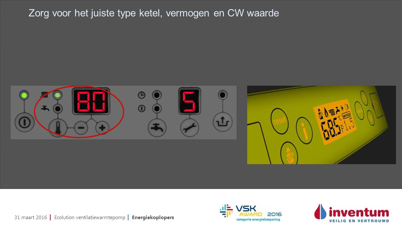 31 maart 2016 | Ecolution ventilatiewarmtepomp | Energiekoplopers Zorg voor het juiste type ketel, vermogen en CW waarde