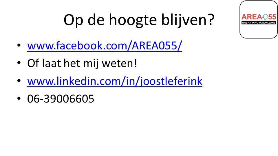 Op de hoogte blijven. www.facebook.com/AREA055/ Of laat het mij weten.