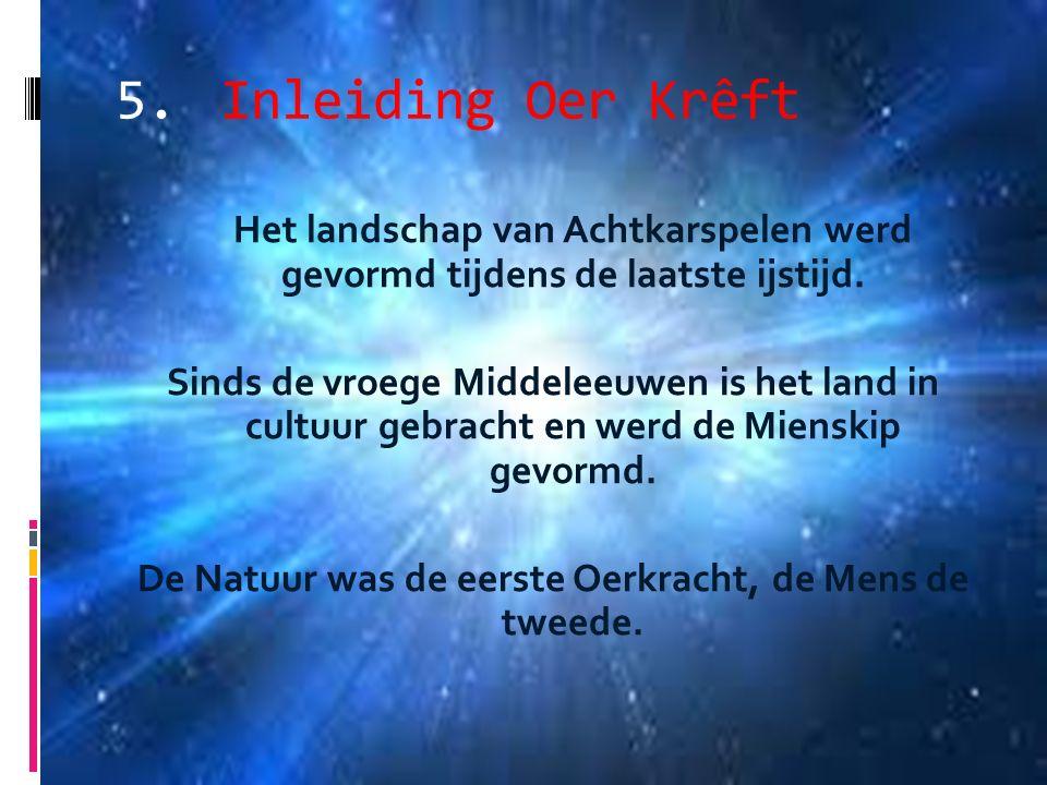 5.Inleiding Oer Krêft Het landschap van Achtkarspelen werd gevormd tijdens de laatste ijstijd. Sinds de vroege Middeleeuwen is het land in cultuur geb