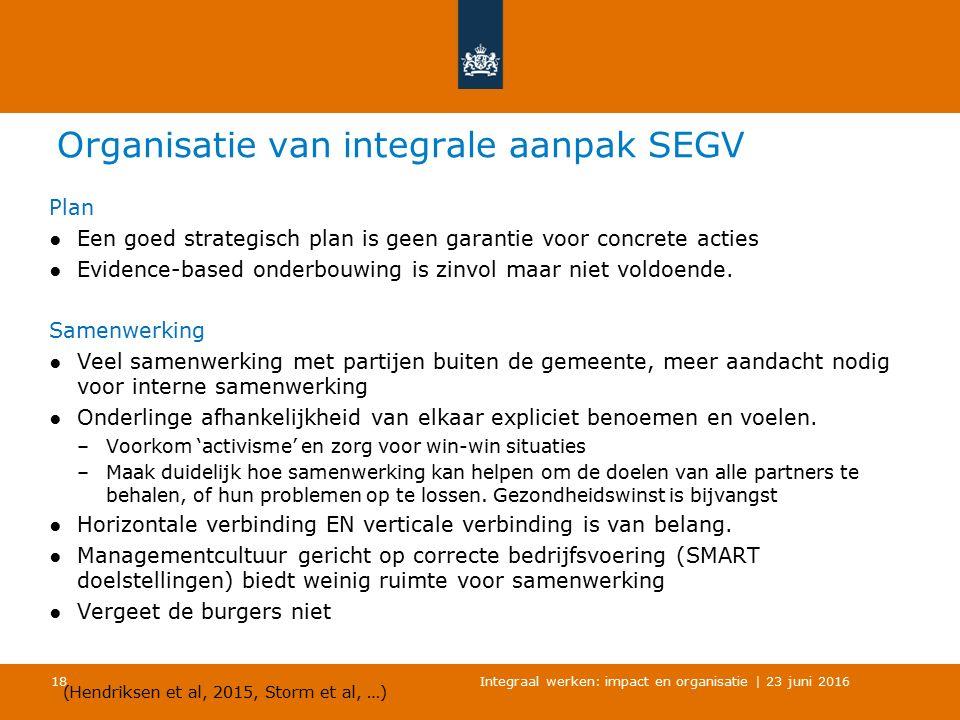 Organisatie van integrale aanpak SEGV Plan ●Een goed strategisch plan is geen garantie voor concrete acties ●Evidence-based onderbouwing is zinvol maar niet voldoende.