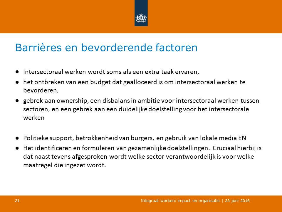 Barrières en bevorderende factoren ● Intersectoraal werken wordt soms als een extra taak ervaren, ● het ontbreken van een budget dat gealloceerd is om