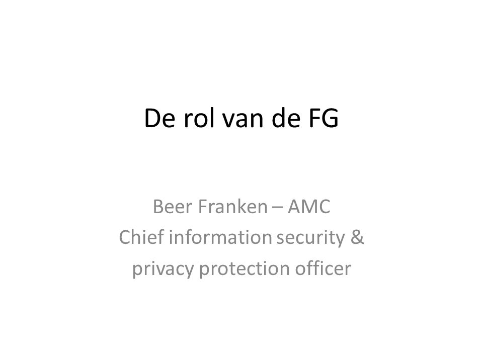 De rol van de FG Beer Franken – AMC Chief information security & privacy protection officer