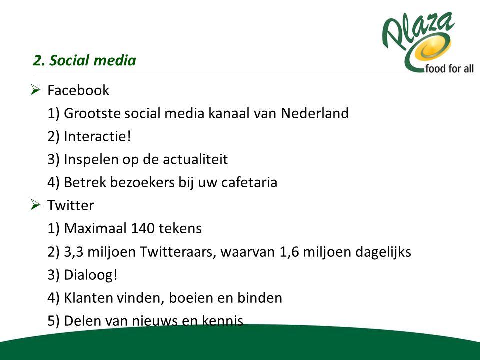 2. Social media  Facebook 1) Grootste social media kanaal van Nederland 2) Interactie! 3) Inspelen op de actualiteit 4) Betrek bezoekers bij uw cafet