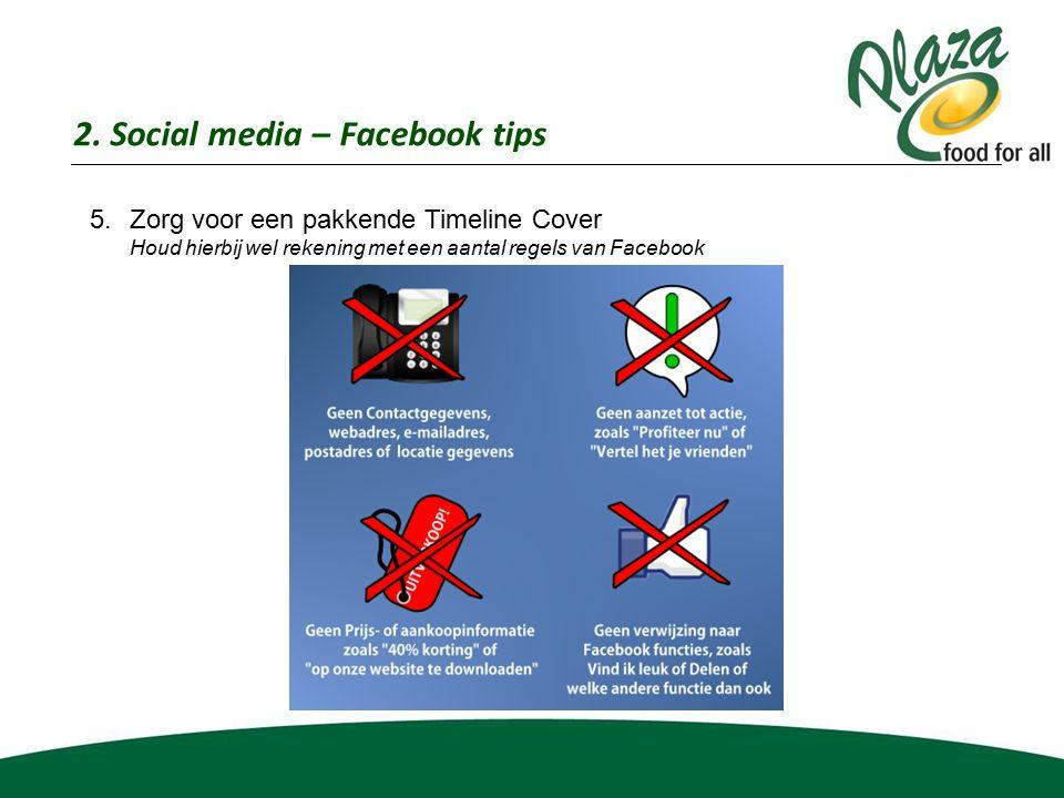 2. Social media – Facebook tips 5.Zorg voor een pakkende Timeline Cover Houd hierbij wel rekening met een aantal regels van Facebook