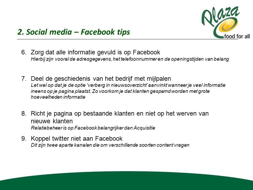 2. Social media – Facebook tips 6.Zorg dat alle informatie gevuld is op Facebook Hierbij zijn vooral de adresgegevens, het telefoonnummer en de openin