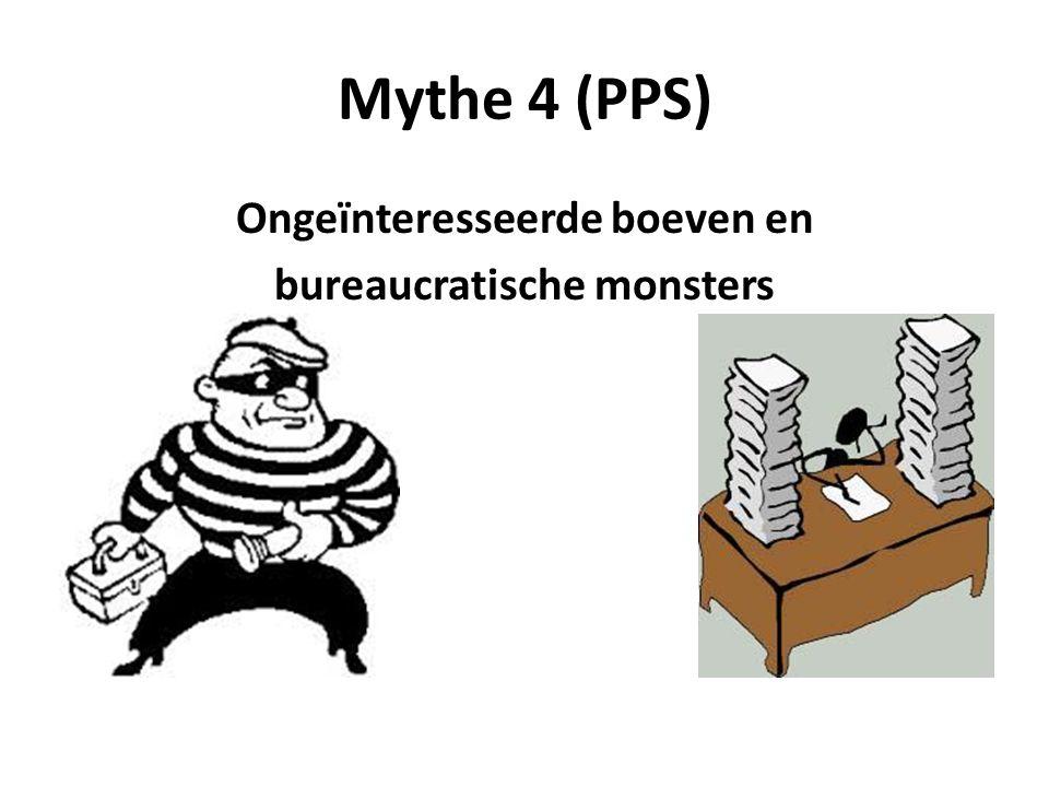 Mythe 4 (PPS) Ongeïnteresseerde boeven en bureaucratische monsters