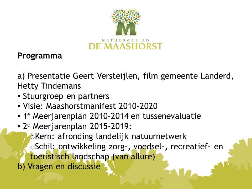 Programma a) Presentatie Geert Versteijlen, film gemeente Landerd, Hetty Tindemans Stuurgroep en partners Visie: Maashorstmanifest 2010-2020 1 e Meerj