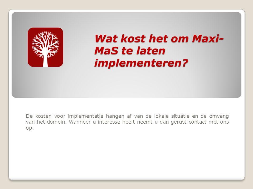 Wat kost het om Maxi- MaS te laten implementeren. Wat kost het om Maxi- MaS te laten implementeren.