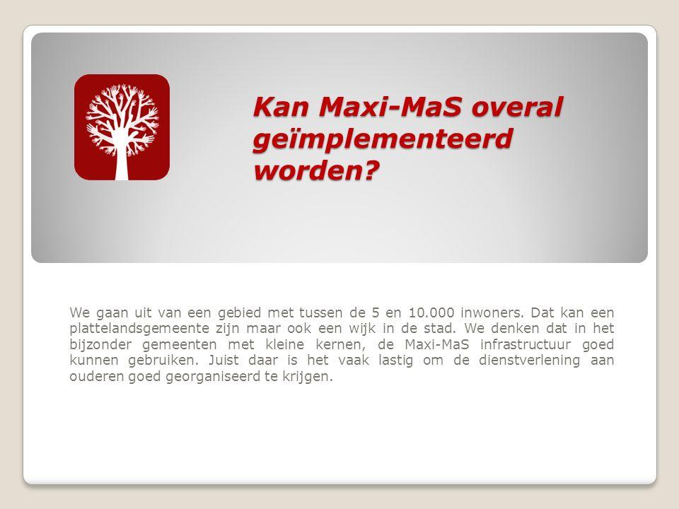 Kan Maxi-MaS overal geïmplementeerd worden. Kan Maxi-MaS overal geïmplementeerd worden.