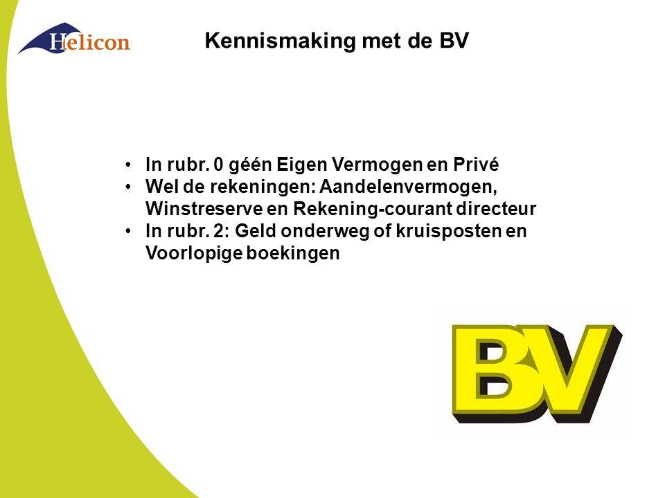 Kennismaking met de BV In rubr. 0 géén Eigen Vermogen en Privé Wel de rekeningen: Aandelenvermogen, Winstreserve en Rekening-courant directeur In rubr