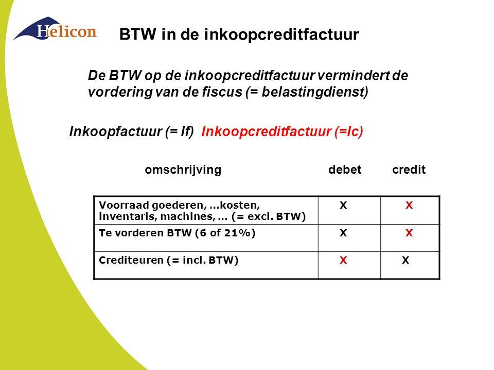 BTW in de inkoopcreditfactuur De BTW op de inkoopcreditfactuur vermindert de vordering van de fiscus (= belastingdienst) Inkoopfactuur (= If) Inkoopcr
