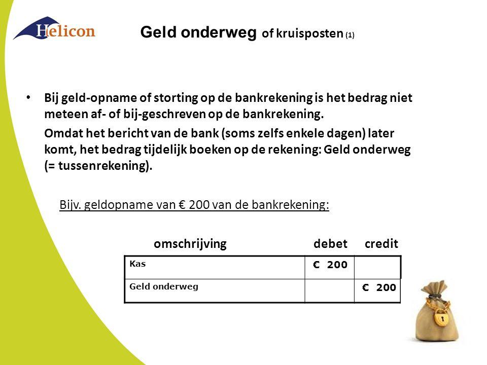 Geld onderweg of kruisposten (1) Bij geld-opname of storting op de bankrekening is het bedrag niet meteen af- of bij-geschreven op de bankrekening. Om