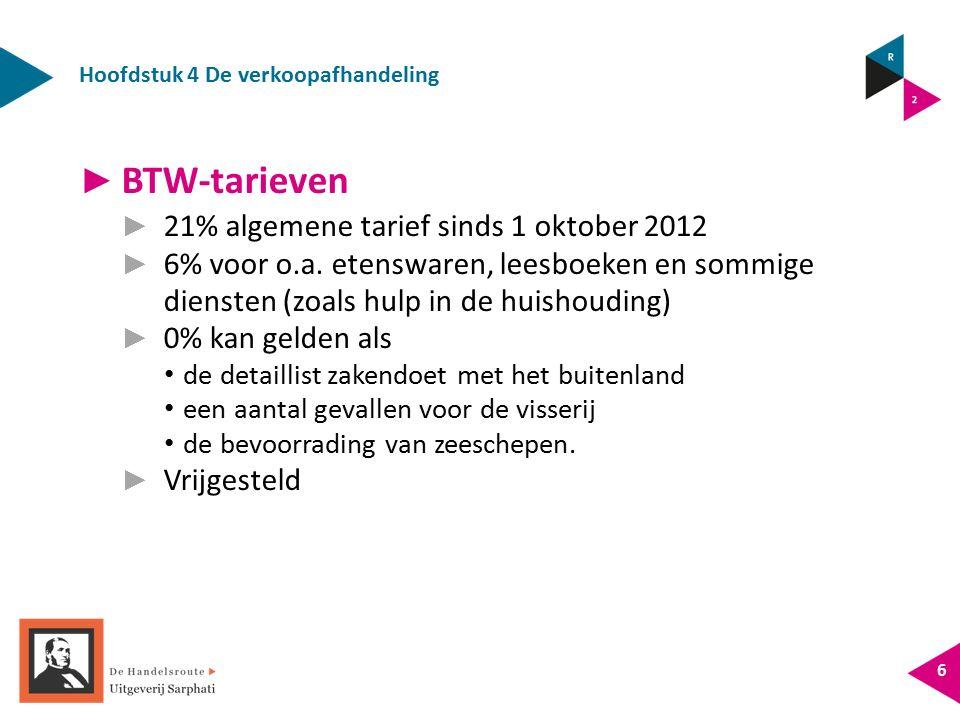 Hoofdstuk 4 De verkoopafhandeling 6 ► BTW-tarieven ► 21% algemene tarief sinds 1 oktober 2012 ► 6% voor o.a. etenswaren, leesboeken en sommige dienste
