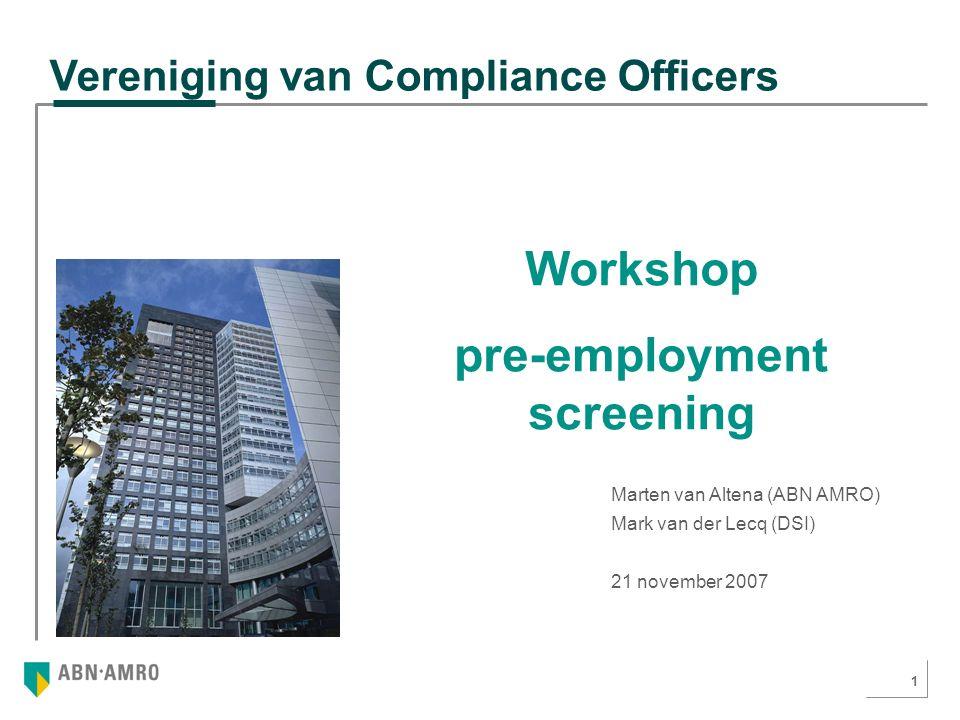 1 Vereniging van Compliance Officers Marten van Altena (ABN AMRO) Mark van der Lecq (DSI) 21 november 2007 Workshop pre-employment screening